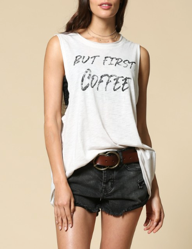 SALE! But First, Coffee... Super slouchy, Cut Edge Hemmed Muscle tee