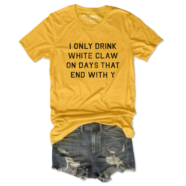 SALE!  I Only Drink White Claw On Days That End With Y... Funny Unisex Yellow Triblend Tee
