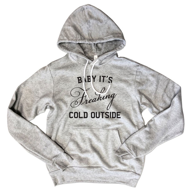 Baby It's Freaking Cold Outside ... Unisex Super Cozy Hooded Sweatshirt