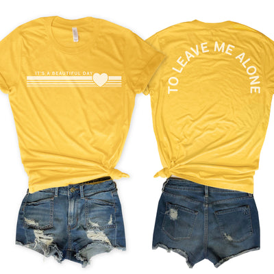 It's A Beautiful Day To Leave Me Alone Yellow Unisex Tee
