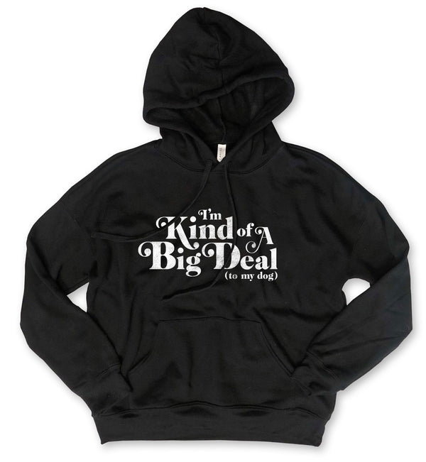 Sale... I'm Kind of a Big Deal (to my dog)...Black/White Unisex Drop Shoulder Hooded Sweatshirt