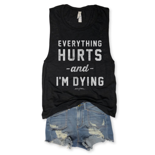 Everything Hurts and I'm Dying Black Slub Muscle Tee-Everfitte-[lululemon]-[chaser]-[athleta]-[spirtual gangster]-[champion]-[graphic tee]-[gym shirt]-[workout tee]-[funny shirt]-[funny tee]-[muscle tee]-Everfitte