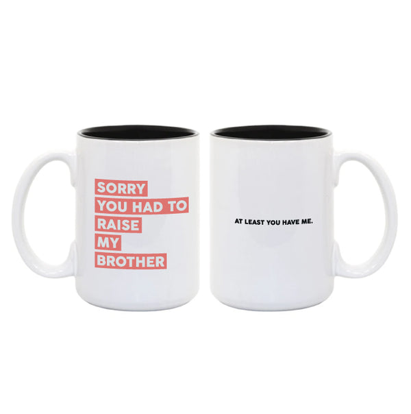 I'm Sorry You Had to Raise My Brother / At Least You Have Me ... Everfitte Funny Ceramic Two Tone Mug