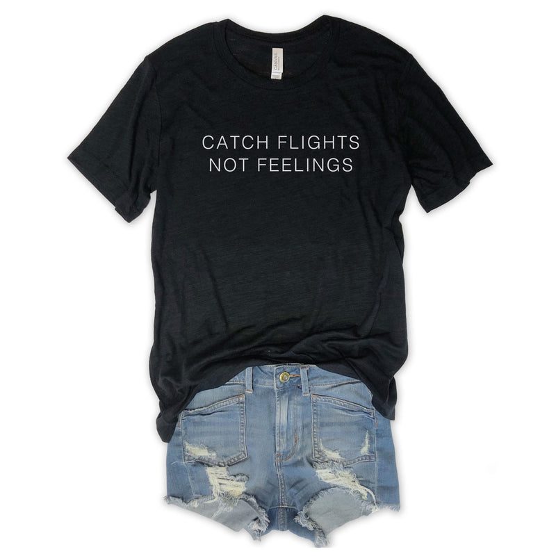 Catch Flights Not Feelings Black Triblend Unisex Tee