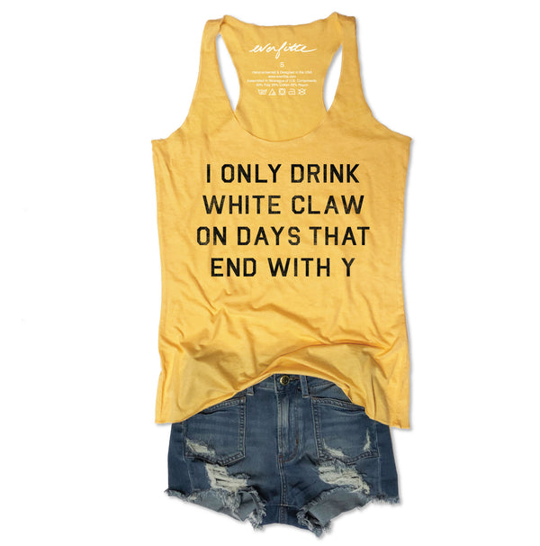 I Only Drink White Claw on Days That End In Y ...Yellow Triblend Racerback Tank