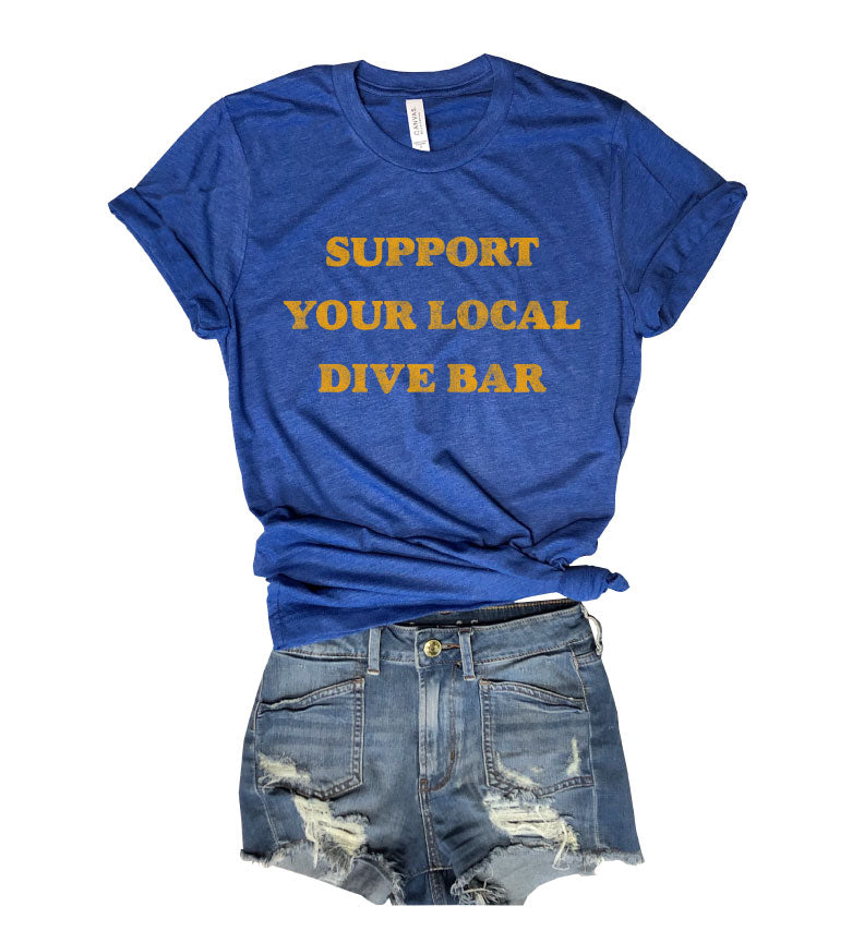 Support Your Local Dive Bar...Royal Triblend Unisex Tee-Everfitte-[funny family shirt]-[drinking shirts]-[bachelor shirt]-[bachelorette party tees]-[bridal party shirt]-[bridal party tee]-[group drinking tees]-[funny vodka shirt]-[funny tequila tee]-[funny tequila tshirt]-[funny whiskey tshirt]-[funny drinking shirt]-[tequila t-shirt]-[vodka t-shirt]-[whiskey t-shirt]-Everfitte