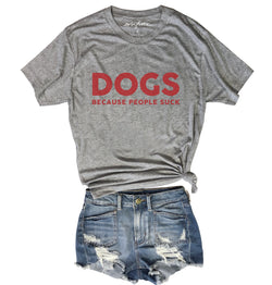 DOGS Because People Suck.....Funny Heather Grey Unisex Triblend Tee