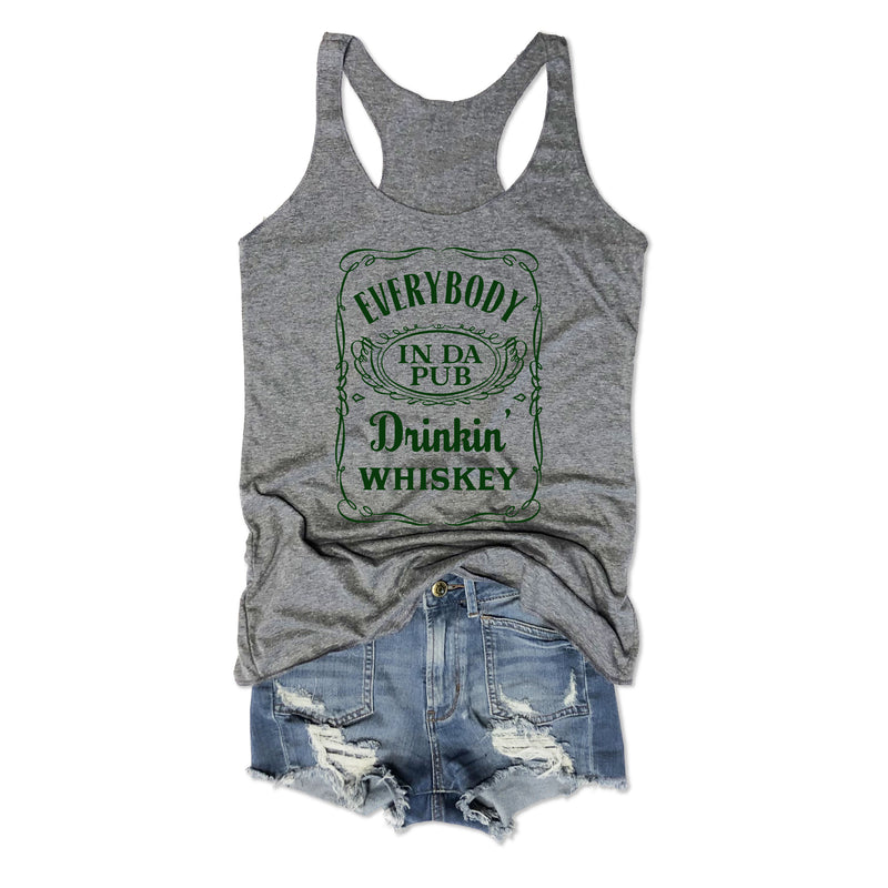 Everybody in da Pub Drinkin' Whiskey ... Triblend Racerback St. Paddy's Day Tank-Everfitte-[drinking shirt]-[alcohol shirt]-[bachelorette party]-[bridal party]-[funny shirt]-[funny tee]-[shirt with words]-[coffee in the shower]-[lululemon]-[chaser]-Everfitte