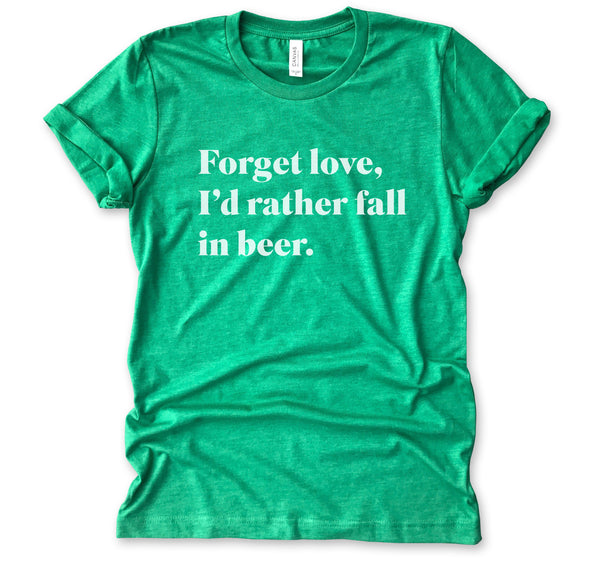LIMITED: Forget Love, I'd Rather Fall in Beer...Funny Triblend Unisex St. Paddy's Day Tee-Everfitte-[funny family shirt]-[drinking shirts]-[bachelor shirt]-[bachelorette party tees]-[bridal party shirt]-[bridal party tee]-[group drinking tees]-[funny vodka shirt]-[funny tequila tee]-[funny tequila tshirt]-[funny whiskey tshirt]-[funny drinking shirt]-[tequila t-shirt]-[vodka t-shirt]-[whiskey t-shirt]-Everfitte