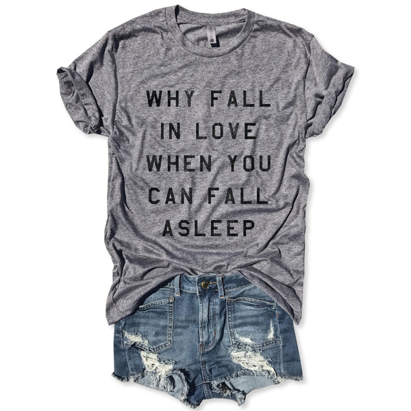 SALE! Why Fall In Love When You Can Fall Asleep.....Heather Grey Unisex Triblend Tee