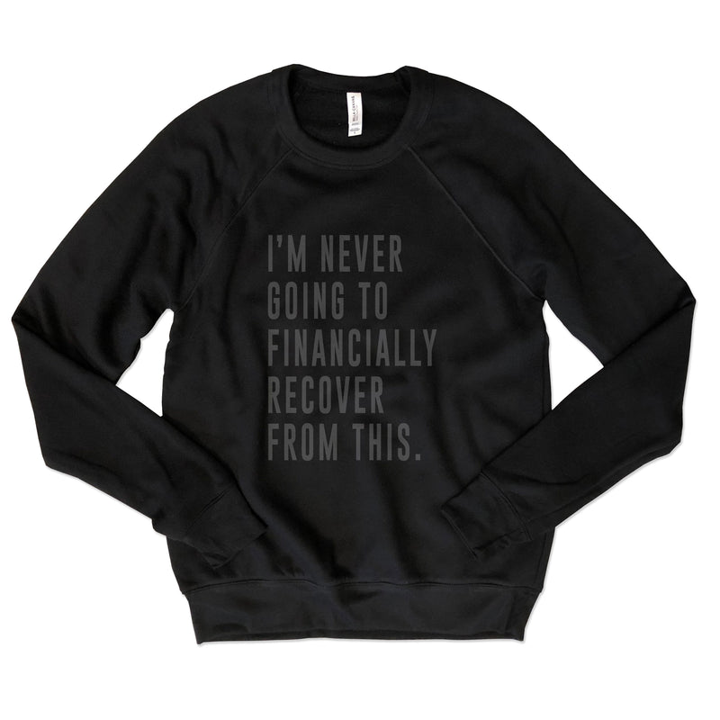 LIMITED I'm Never Going To Financially Recover From This ... Retro Style Unisex Raglan Sweatshirt