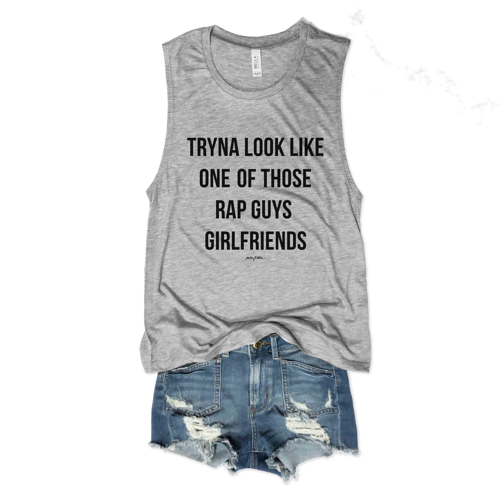 SALE! Tryna Look Like One Of Those Rap Guys Girl Friends Muscle Tee