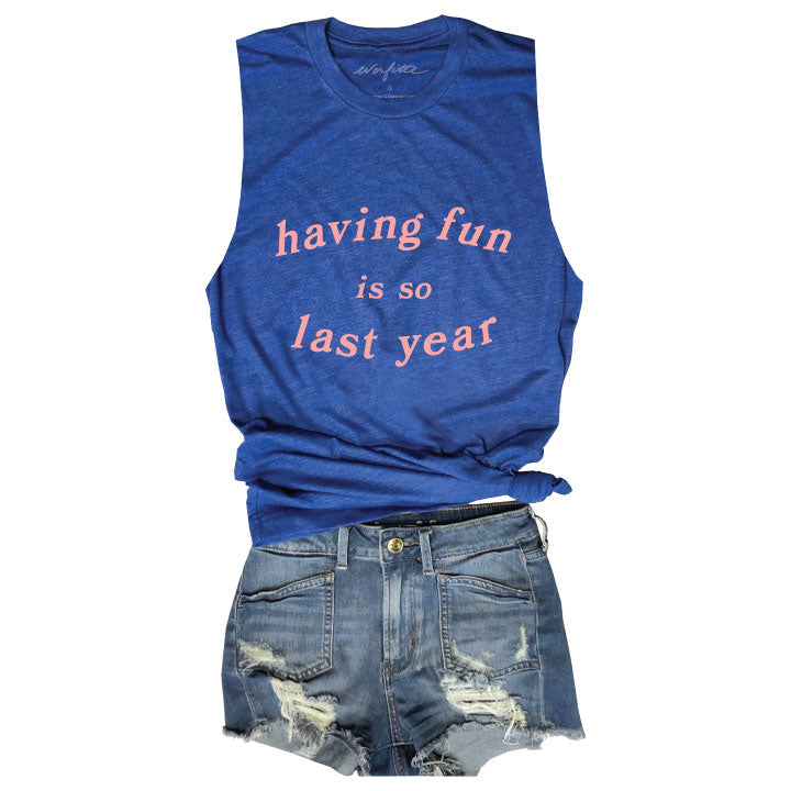 Having Fun Is So Last Year ... Funny Unisex Super Soft Triblend Raw Edge Muscle Tee-Everfitte-[drinking shirt]-[alcohol shirt]-[bachelorette party]-[bridal party]-[funny shirt]-[funny tee]-[shirt with words]-[coffee in the shower]-[lululemon]-[chaser]-Everfitte