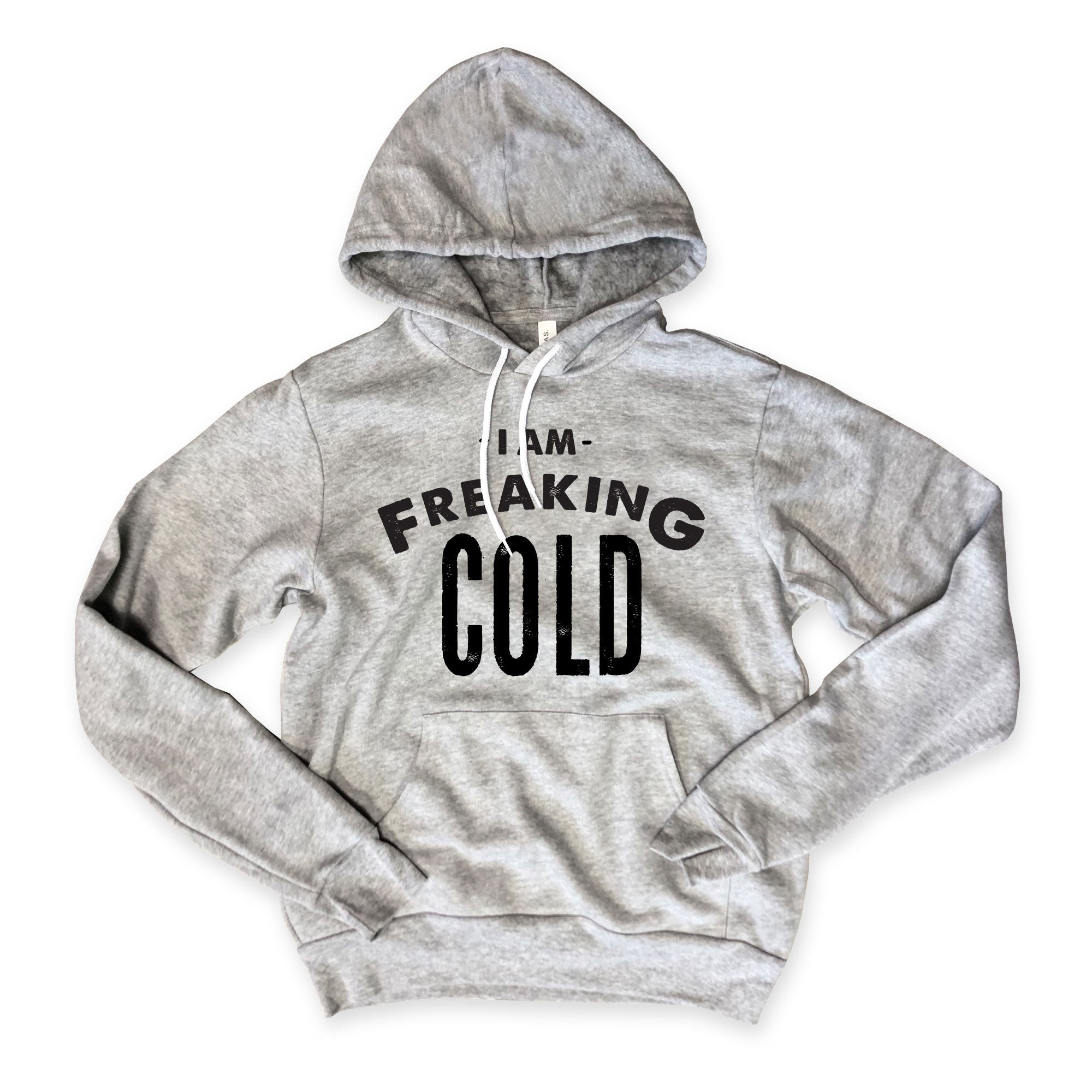 I'm Freaking Cold...Unisex Super Cozy Hooded Sweatshirt