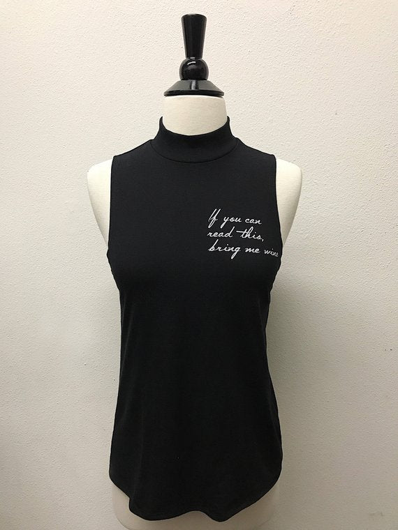 SALE!  If You Can Read This Bring Me Wine.....Sleeveless Mock Turtleneck Top