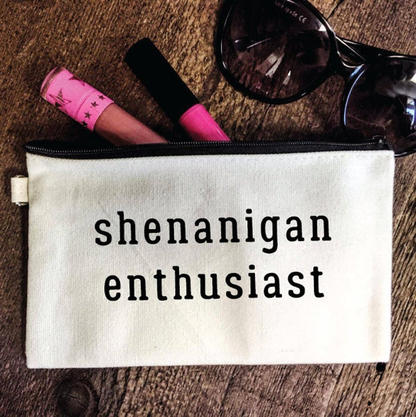 Shenanigan enthusiast, makeup bag, makeup tote, funny saying, bachelorette party idea, party idea, bridal gift idea, pencil bag, college gift, going away gift, girls weekend, gift bag,