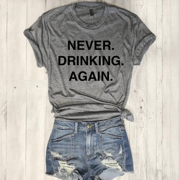 SALE! Never Drinking Again.....Heather Grey Unisex Triblend Tee