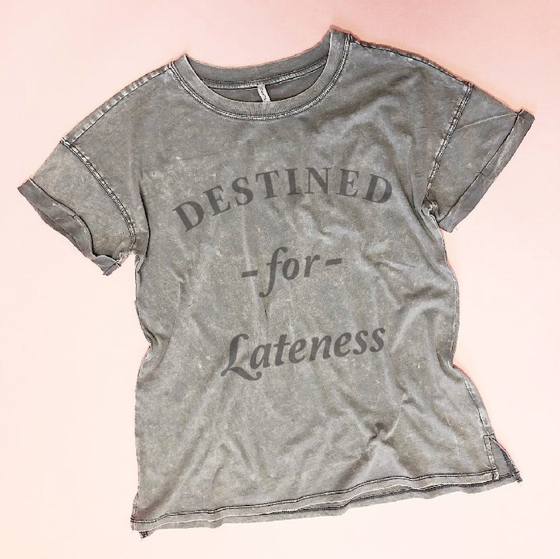 Destined For Lateness.... Garmet Died Graphic Tee