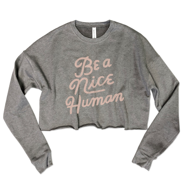 Be A Nice Human .... Raw, Cropped, Crew Fleece