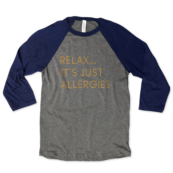 Baseball Tee Blowout!! Relax It's Just Allergies ... Retro Unisex Baseball Raglan Tee