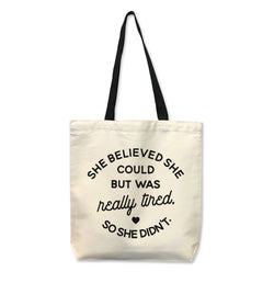 She Believed She Could But Was Really Tired So She Didn't...Reusable Canvas Tote Bag