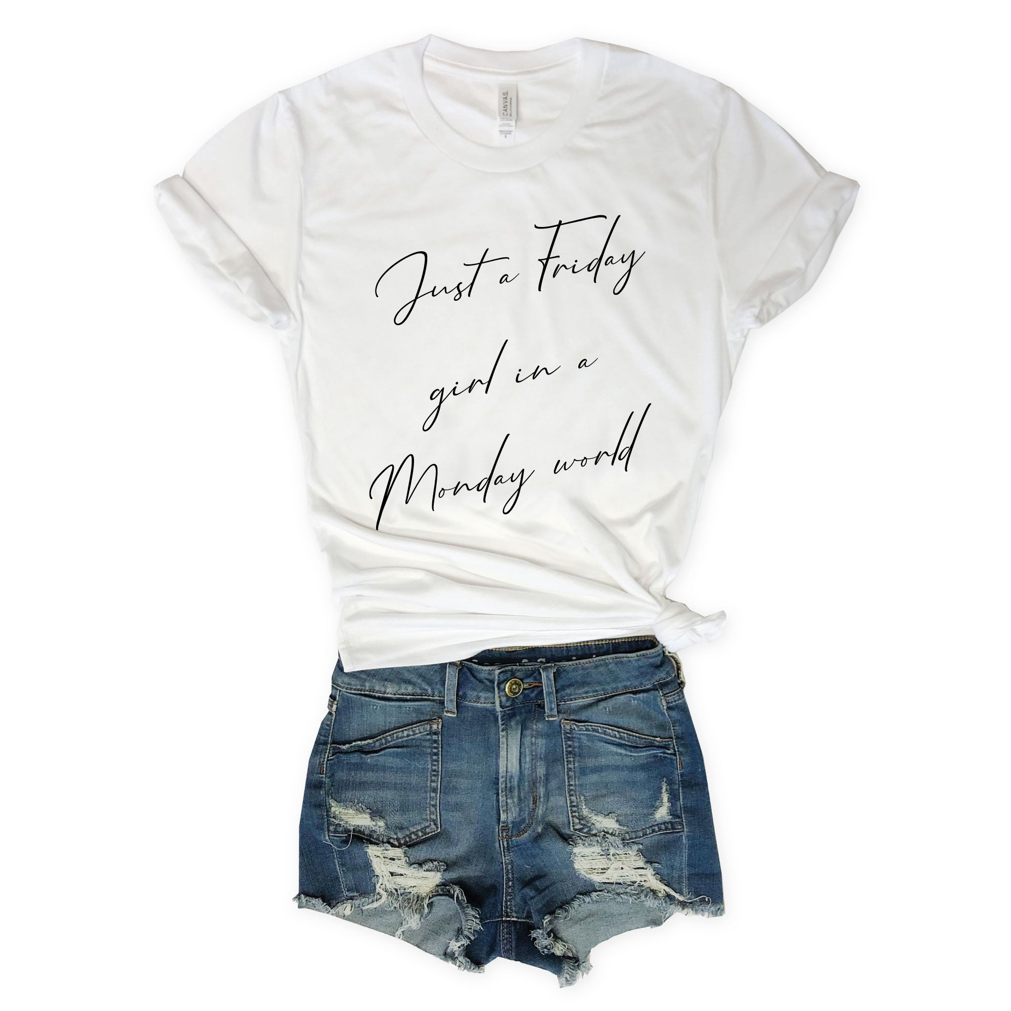 Just A Friday Girl In A Monday World...White Unisex Tee