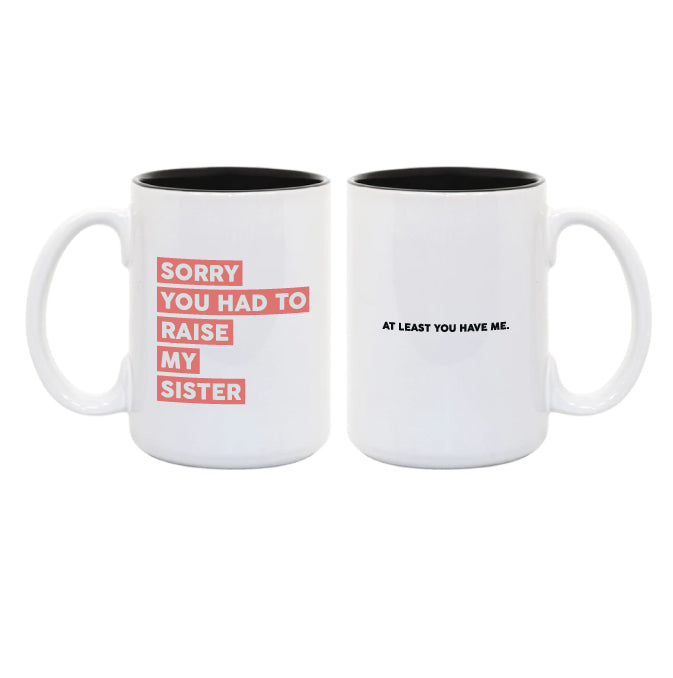 Copy of I'm Sorry You Had to Raise My Sister / At Least You Have Me ... Everfitte Funny Ceramic Two Tone Mug