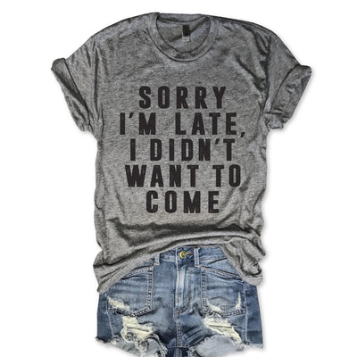 Sorry I'm Late I Didn't Want To Come Unisex Triblend Tee