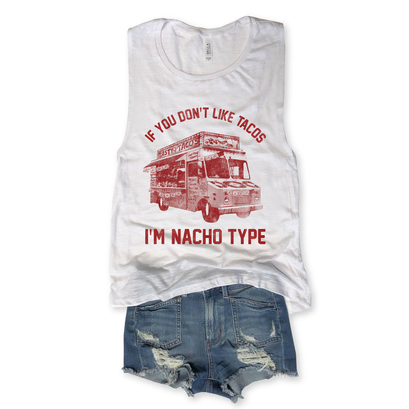 If You Don't Like Tacos I'm Nacho Type...Cinco De Mayo Funny White Slub Muscle Tee-Everfitte-[lululemon]-[chaser]-[athleta]-[spirtual gangster]-[champion]-[graphic tee]-[gym shirt]-[workout tee]-[funny shirt]-[funny tee]-[muscle tee]-Everfitte