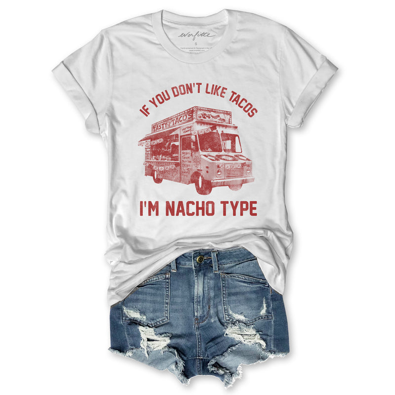 If You Don't Like Tacos I'm Nacho Type... Super Soft Cotton Unisex Tee