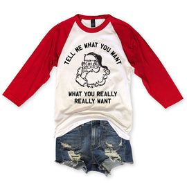 Tell Me What You Want What You Really Really Want...Unisex Holiday Raglan Tee