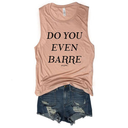 SALE! Do You Even Barre...  Muscle Tee