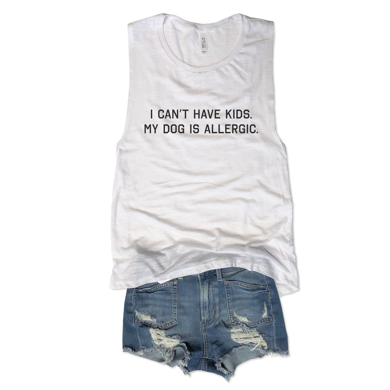 SALE! I Can't Have Kids My Dog Is Allergic...White Slub Muscle Tee