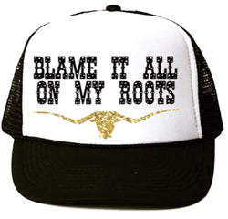 Blame It All On My Roots Trucker Hat - Bohemian Trading Post