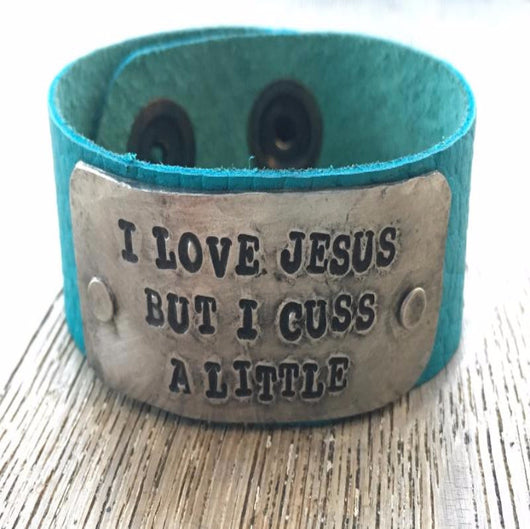 I Love Jesus But I Cuss A Little Cuff - Bohemian Trading Post