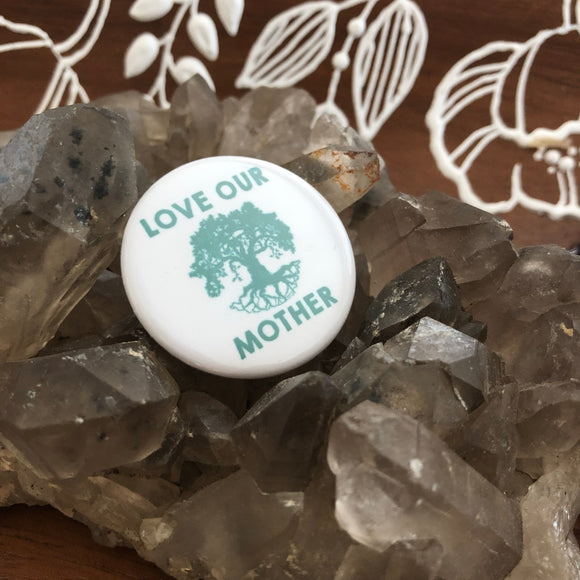 Love Our Mother Pin Back Button