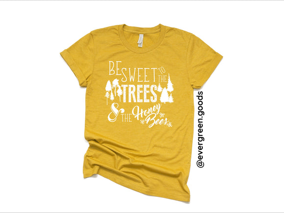 Be Sweet to the Trees & the Honey Bees Adult Tee
