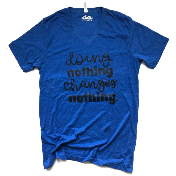 Doing Nothing Changes Nothing Adult Tee