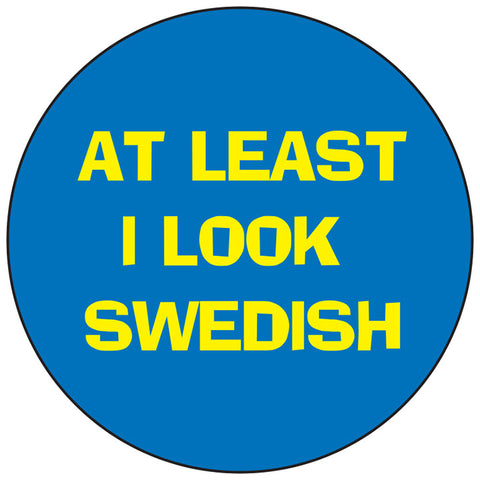 At least I look Swedish round button/magnet