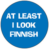 At least I look Finnish round button/magnet