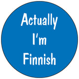 Actually I'm Finnish round button/magnet
