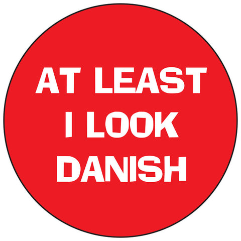 At least I look Danish round button/magnet