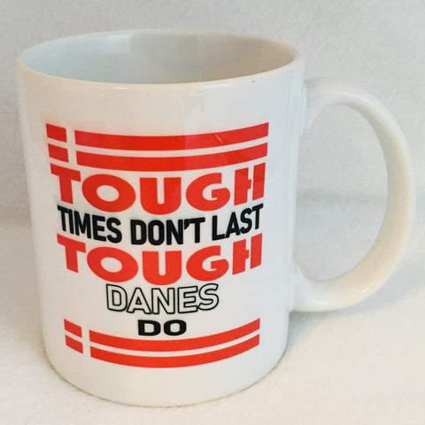 Tough times don't last Tough Danes do coffee mug