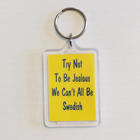 Keyring, Try not to be Jealous we can't all be Swedish