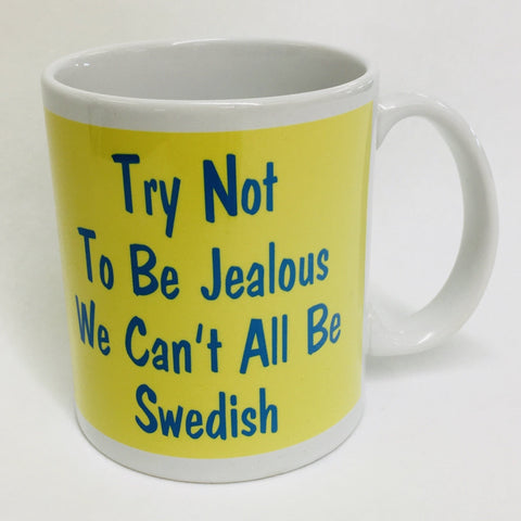 Try not to be Jealous we can't all be Swedish coffee mug