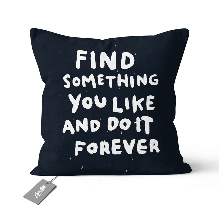 Find Something You Like Cushion - Premium Artwear Curartee