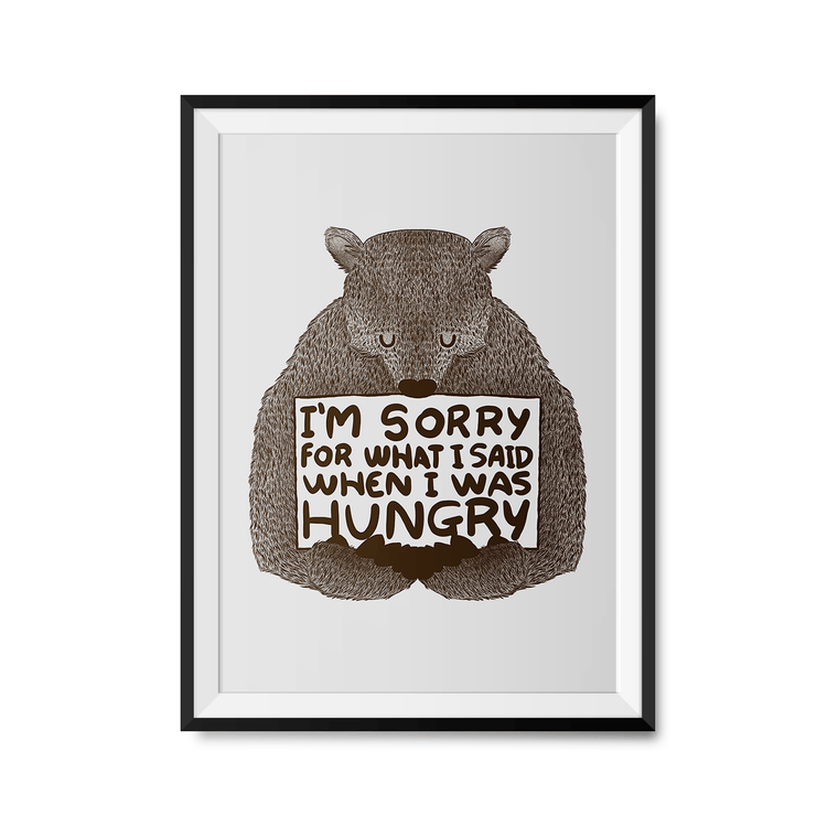 Sorry For What I Said When I Was Hungry Art Print-Curartee