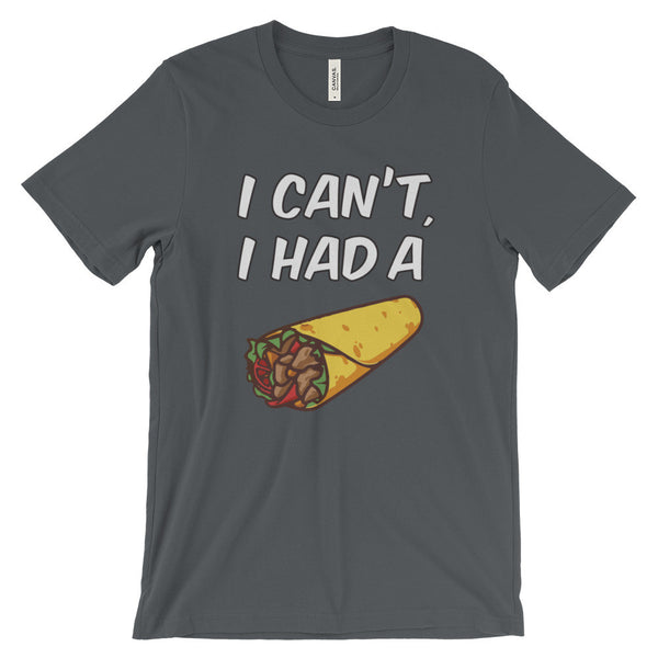 I Can't, I Had a Burrito T-Shirt
