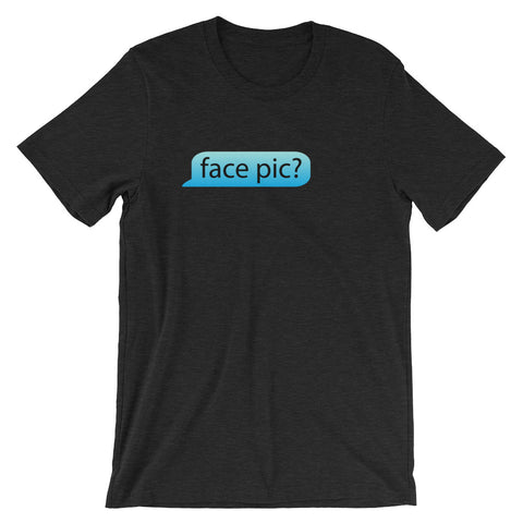 Face Pic? T-Shirt