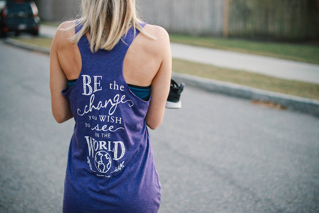 Be The Change You Wish to See in the World - Inspired by Stephanie Rose